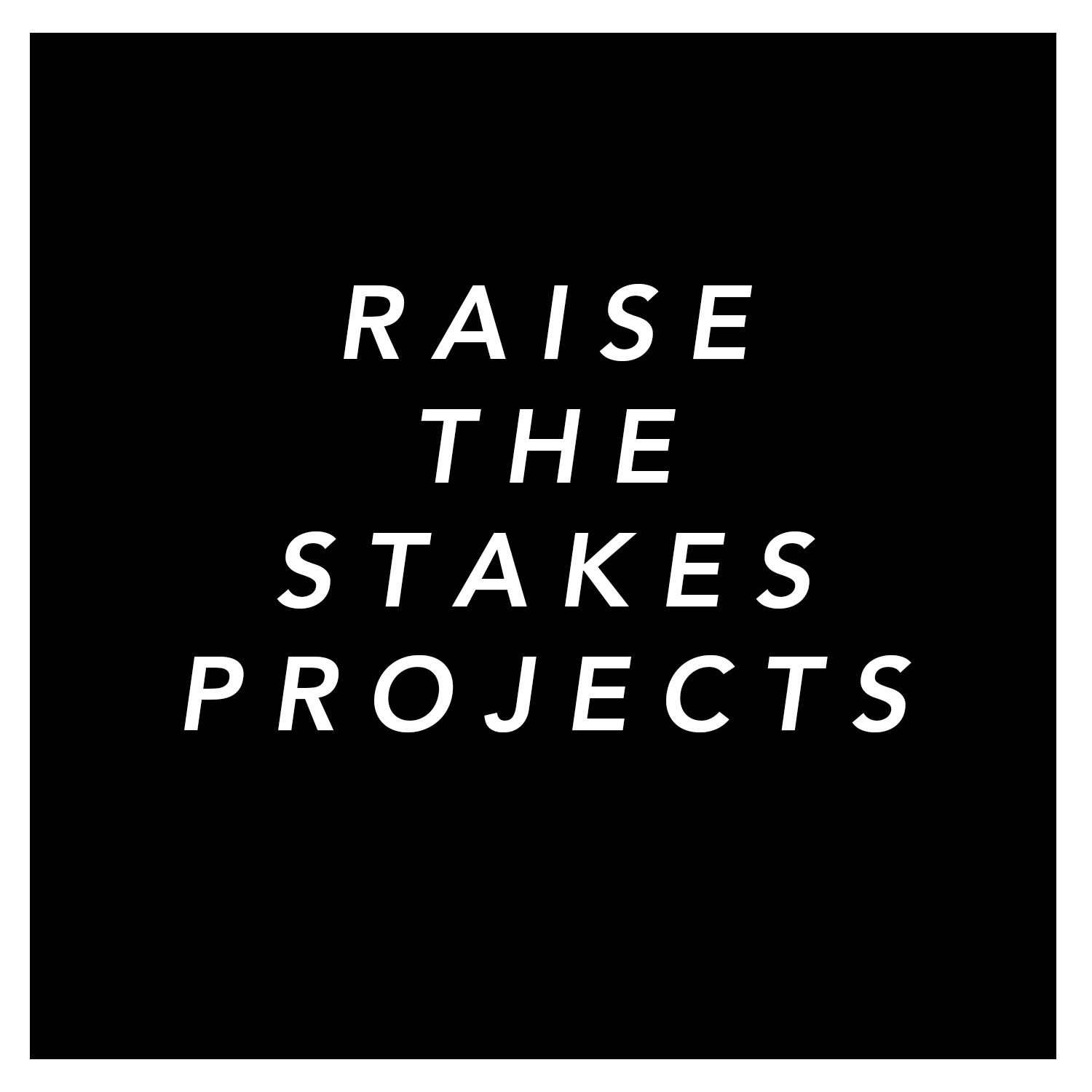 Raise The Stakes Projects